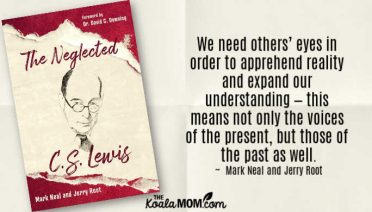"""We need others' eyes in order to apprehend reality and expand our understanding—this means not only the voices of the present, but those of the past as well."" ~ Mark Neal and Jerry Root in The Neglected C. S. Lewis"