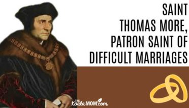 Saint Thomas More, patron saint of difficult marriages.