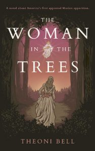 The Woman in the Trees, a novel about America's first approved Marian apparition.