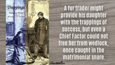 """A fur trader might provide his daughter with the trappings of success, but even a Chief Factor could not free her from wedlock, once caught in the matrimonial snare."" Vanessa Winn in Trappings"