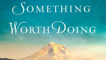 Something Worth Doing by Jane Kirkpatrick, a novel of early suffragist Abigail Scott Duniway and her fight for women's right to vote in Oregon.
