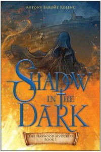 Shadow in the Dark (book 1 in the Harwood Mysteries) by Antony Barone Kolenc