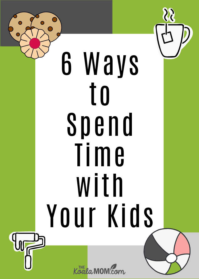 6 Ways to Spend Time with Your Kids