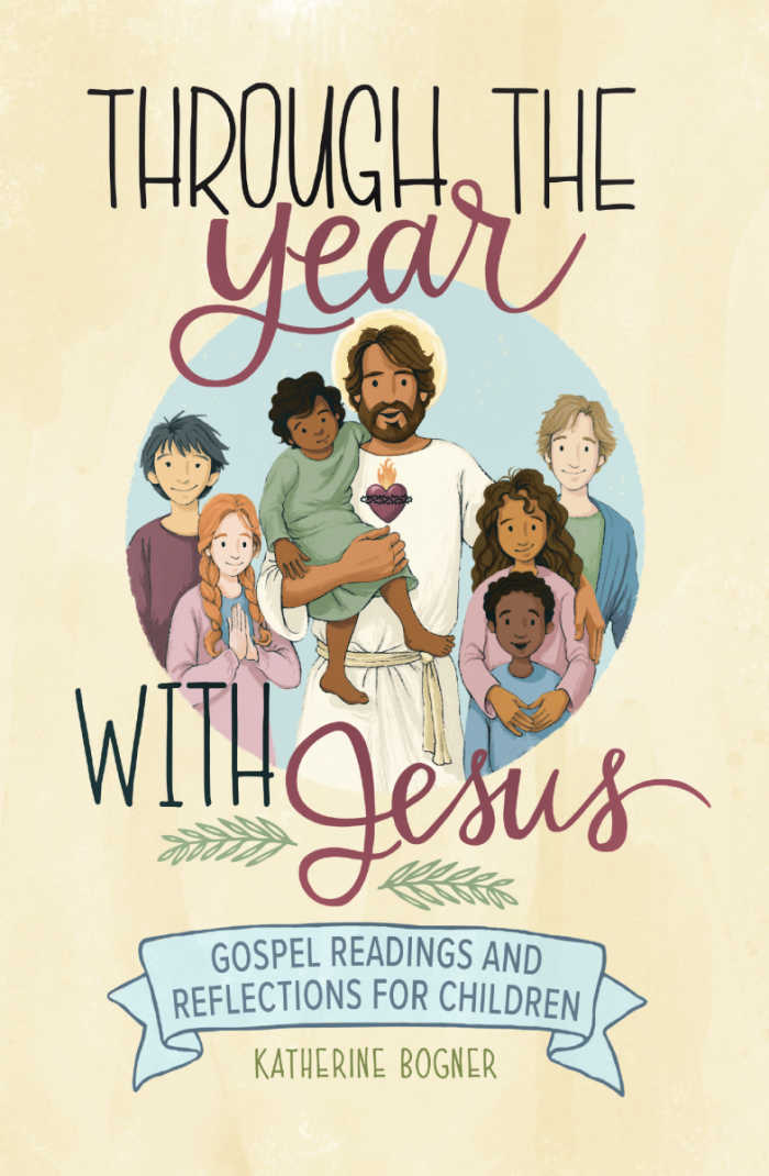 Through the Year with Jesus: Gospel Readings and Reflections for Children by Katherine Bogner