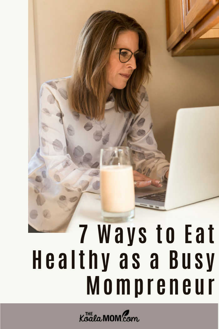 7 Ways to Eat Healthy as a Busy Mompreneur