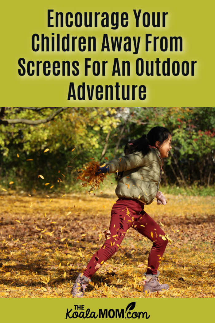 Encourage Your Children Away From Screens For An Outdoor Adventure