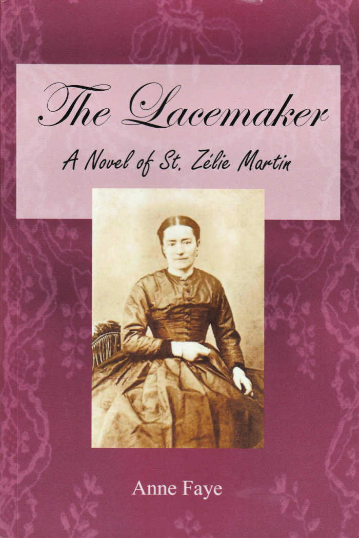 The Lacemaker: a Novel of St. Zelie Martin by Anne Faye