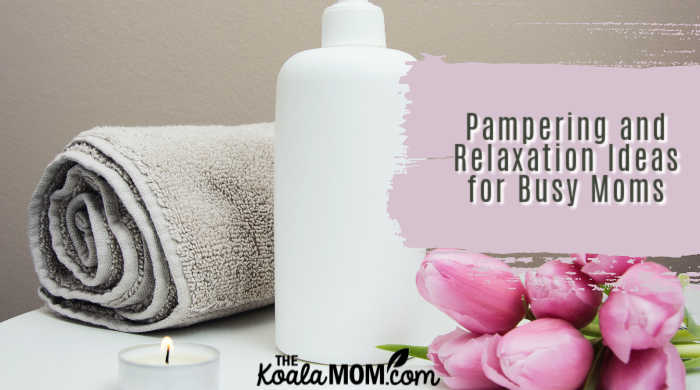 Pampering and Relaxation Ideas for busy moms.