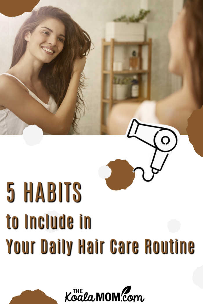 5 Habits to Include in Your Daily Hair Care Routine