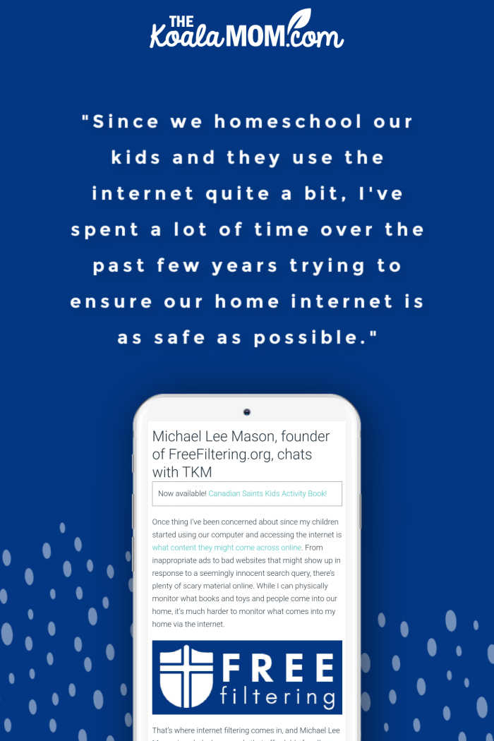 """""""Since we homeschool our kids and they use the internet quite a bit, I've spent a lot of time over the past few years trying to ensure our home internet is as safe as possible."""" ~ Michael Lee Mason, founder of FreeFiltering.org, in an interview with Bonnie Way of theKoalaMom.com"""
