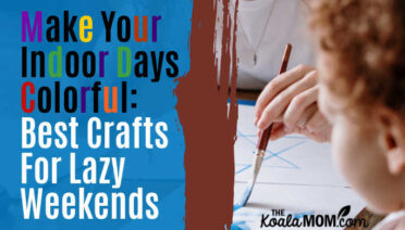 Make Your Indoor Days Colorful: Best Crafts For Lazy Weekends